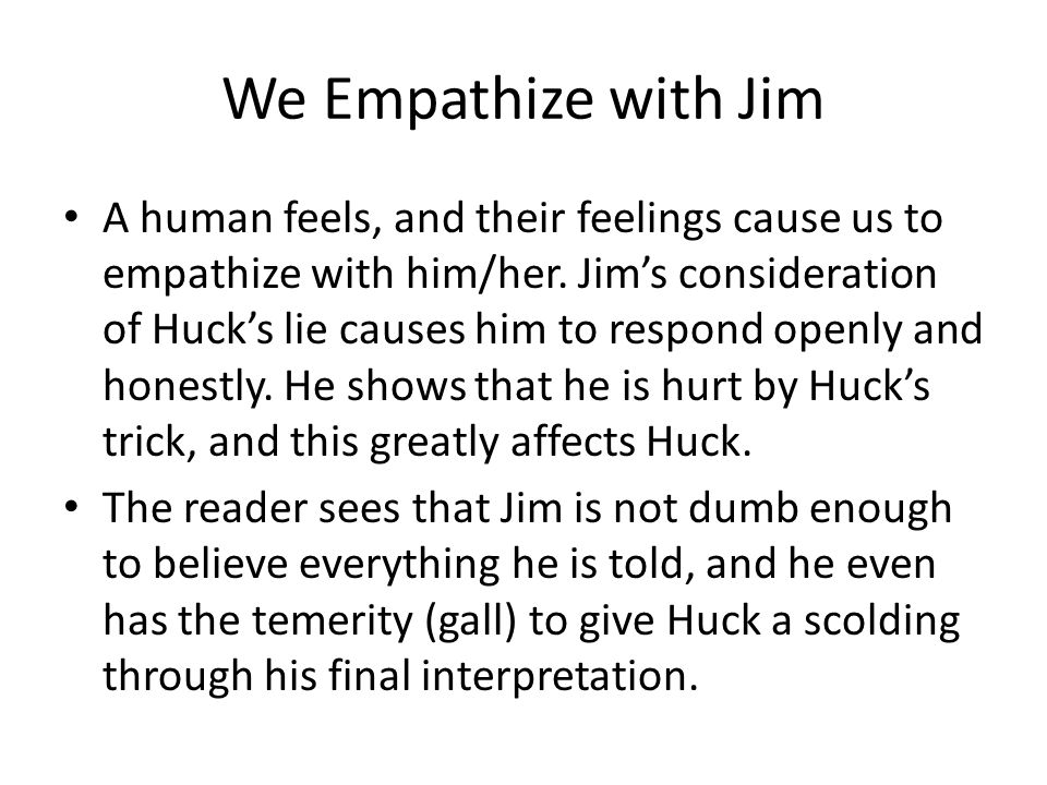 We Empathize with Jim
