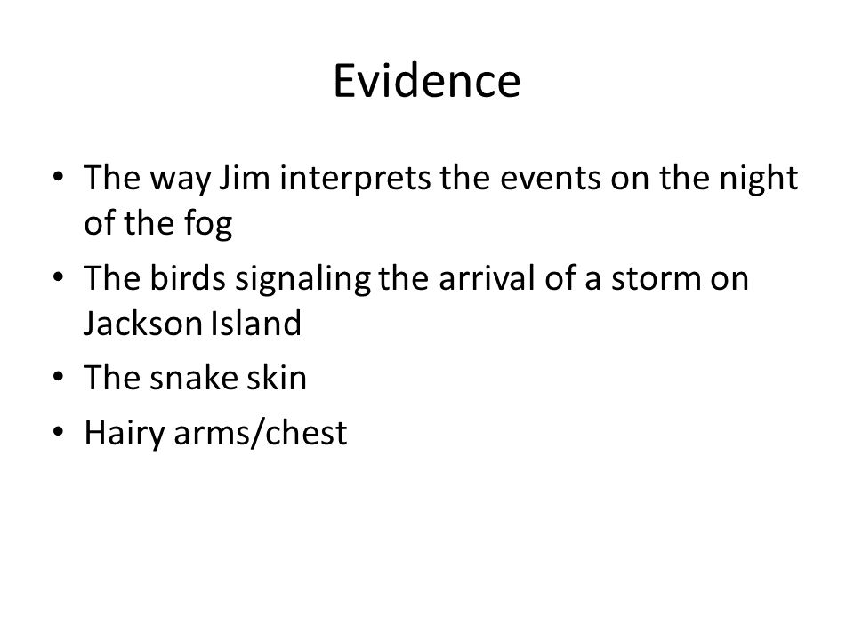Evidence The way Jim interprets the events on the night of the fog