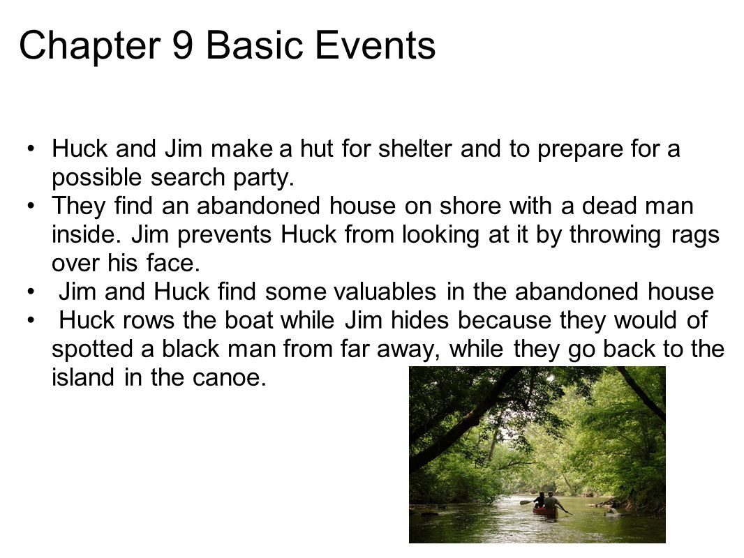 Chapter 9 Basic Events Huck and Jim make a hut for shelter and to prepare for a possible search party.
