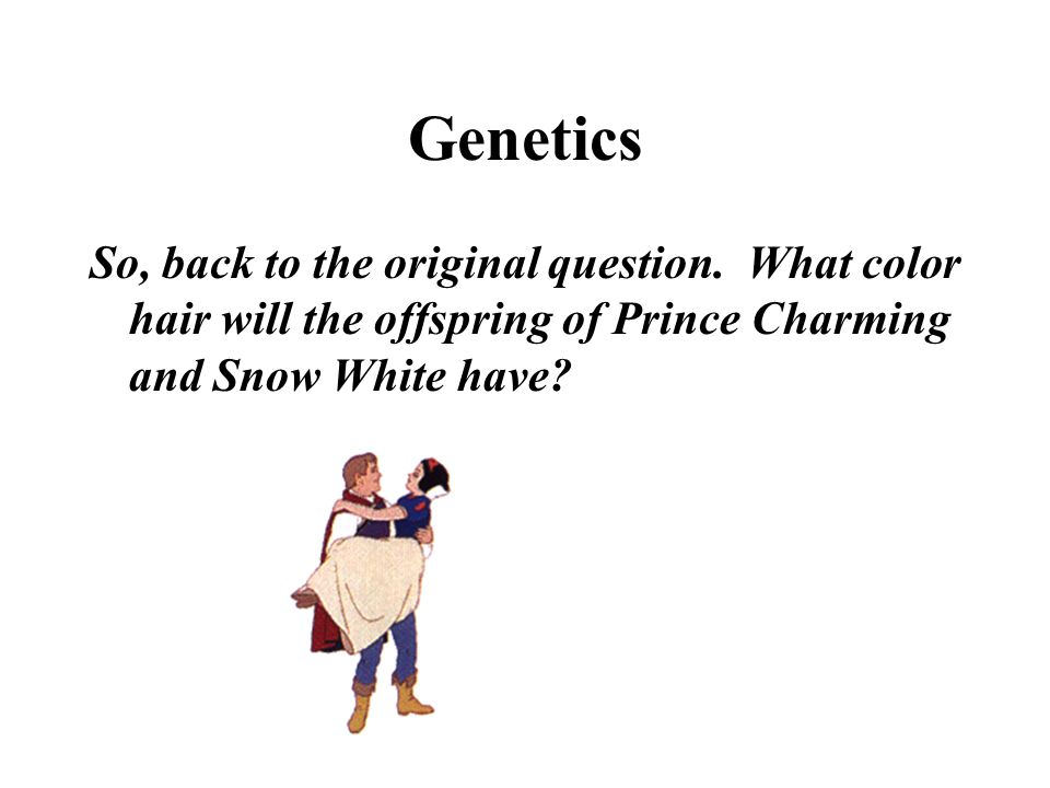 Genetics So, back to the original question.