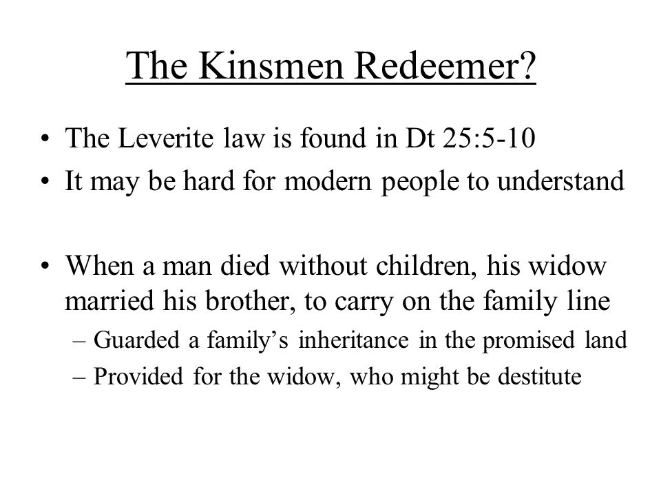 The Kinsmen Redeemer The Leverite law is found in Dt 25:5-10