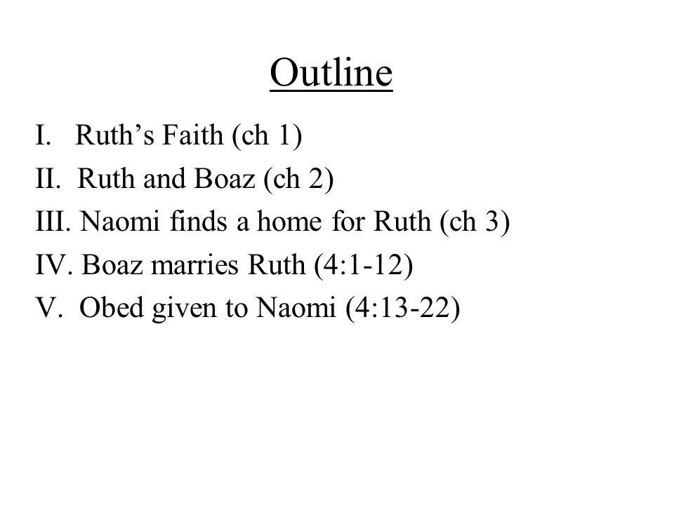 Outline I. Ruth's Faith (ch 1) II. Ruth and Boaz (ch 2)