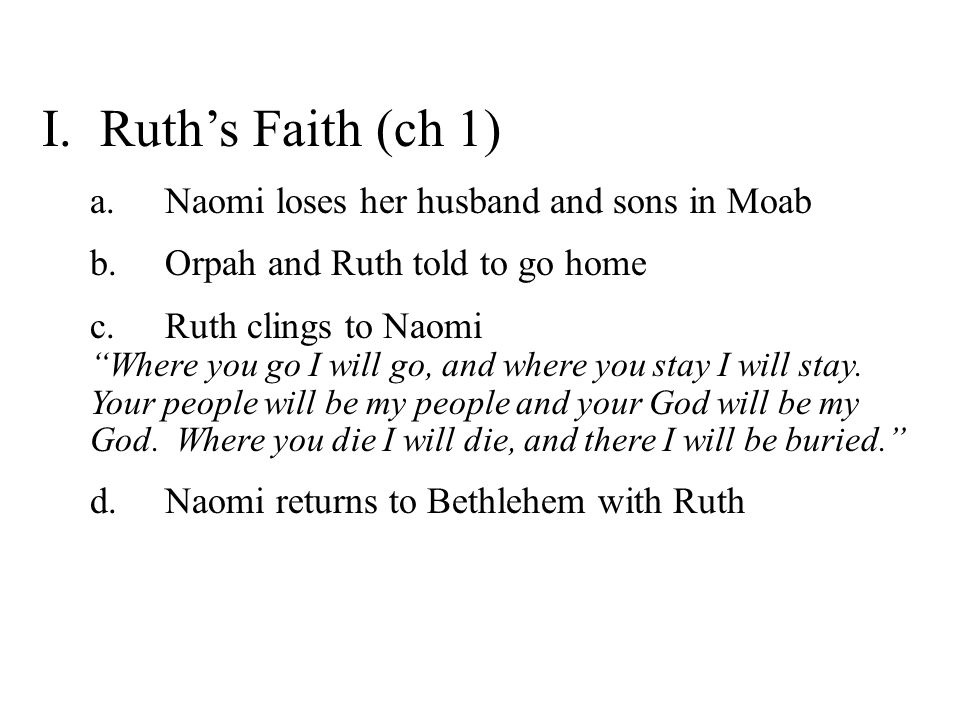 I. Ruth's Faith (ch 1) Naomi loses her husband and sons in Moab