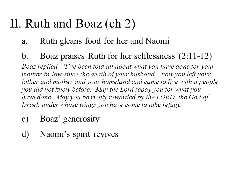 II. Ruth and Boaz (ch 2) Ruth gleans food for her and Naomi