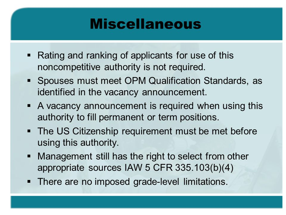 Miscellaneous Rating and ranking of applicants for use of this noncompetitive authority is not required.