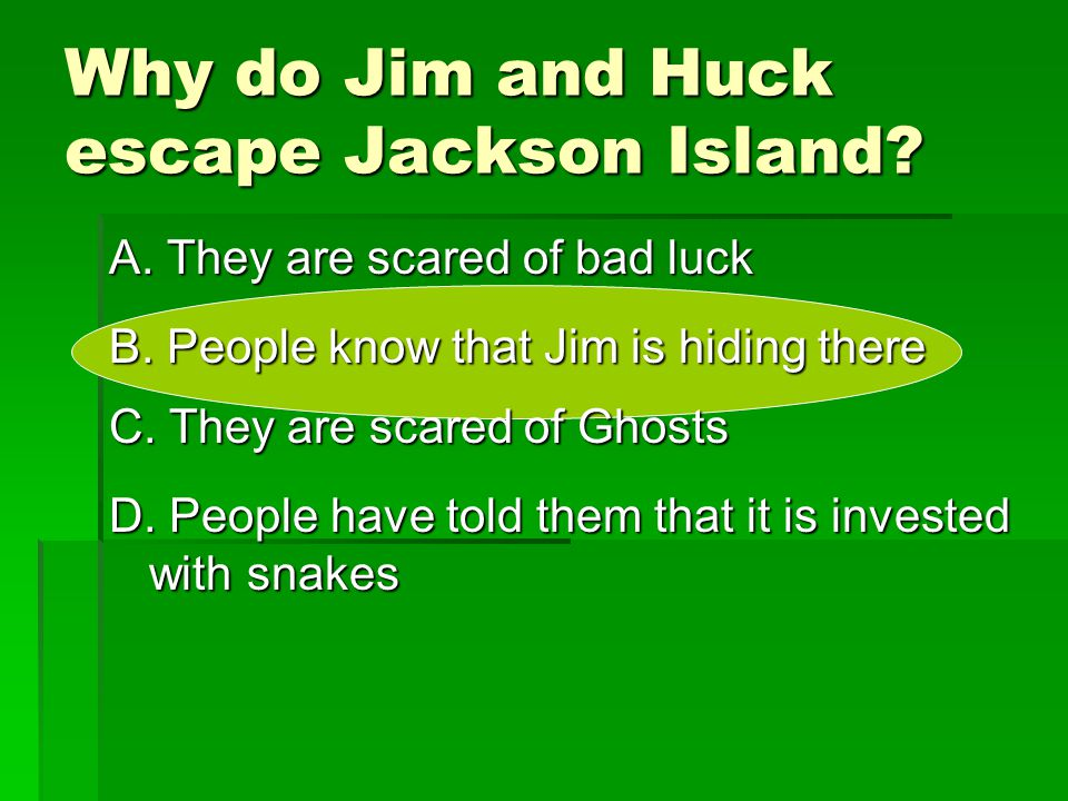 Why do Jim and Huck escape Jackson Island
