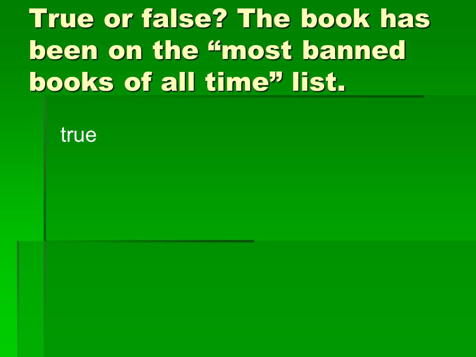True or false The book has been on the most banned books of all time list.