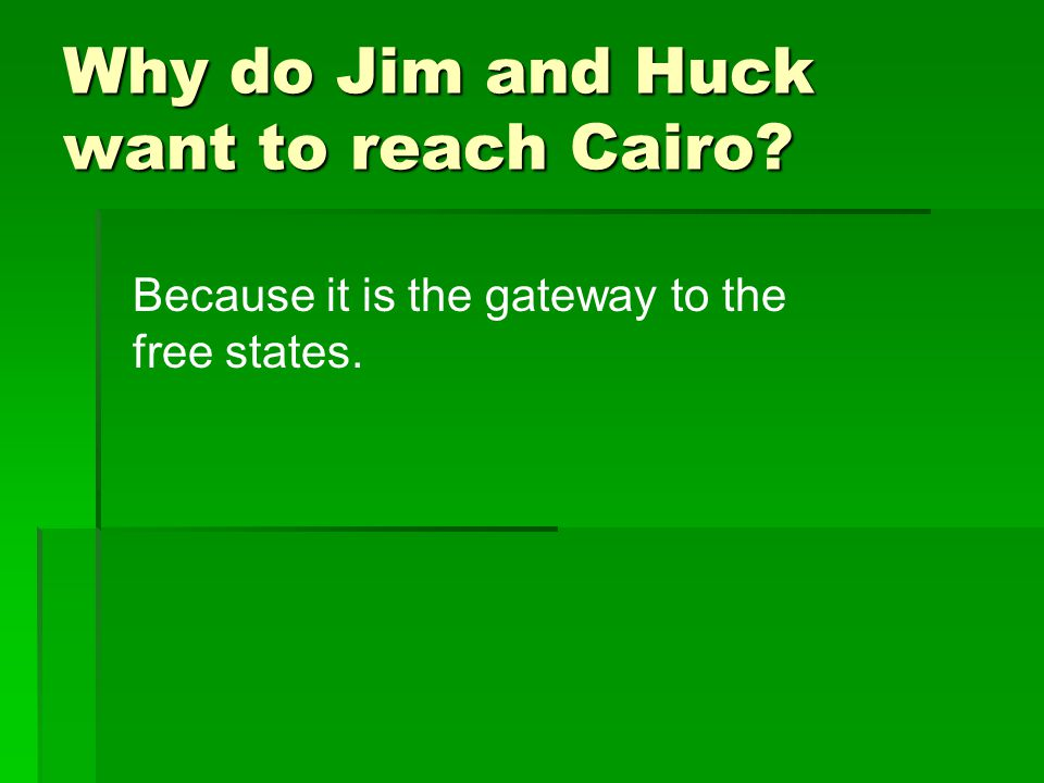 Why do Jim and Huck want to reach Cairo