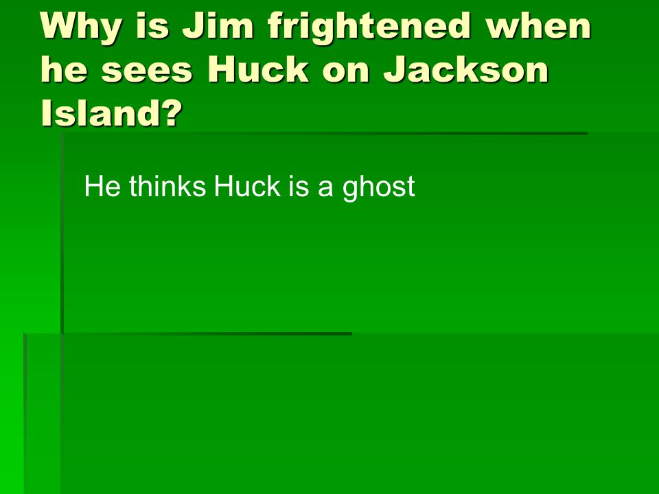 Why is Jim frightened when he sees Huck on Jackson Island
