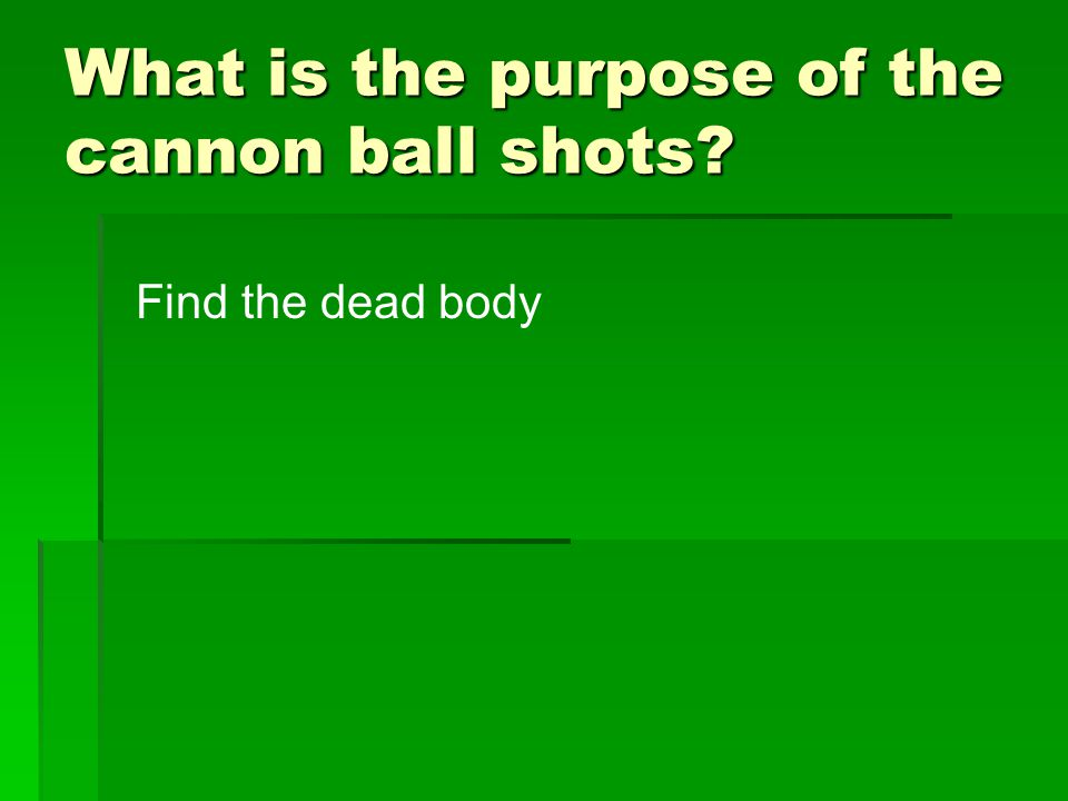What is the purpose of the cannon ball shots