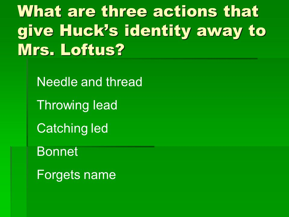 What are three actions that give Huck's identity away to Mrs. Loftus