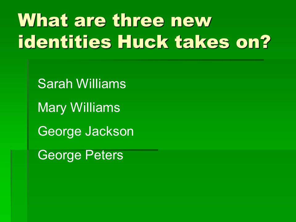 What are three new identities Huck takes on