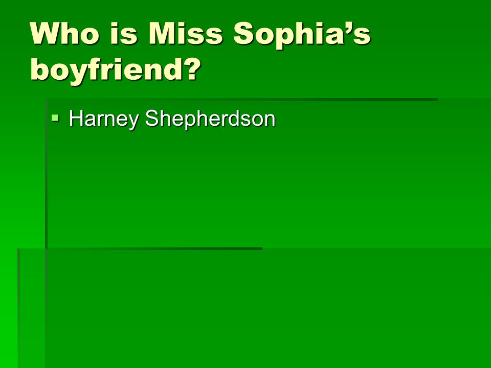 Who is Miss Sophia's boyfriend