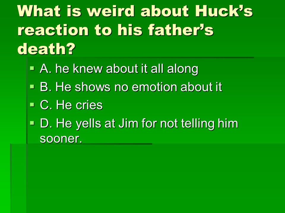 What is weird about Huck's reaction to his father's death