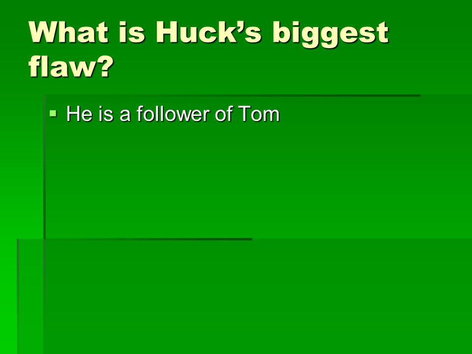 What is Huck's biggest flaw