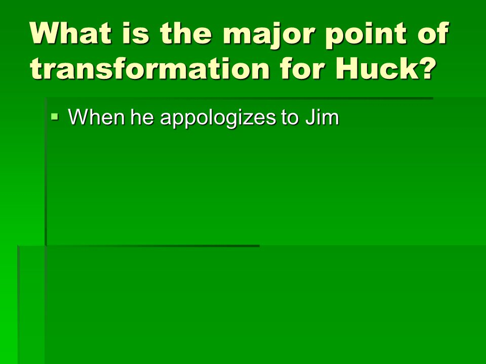 What is the major point of transformation for Huck