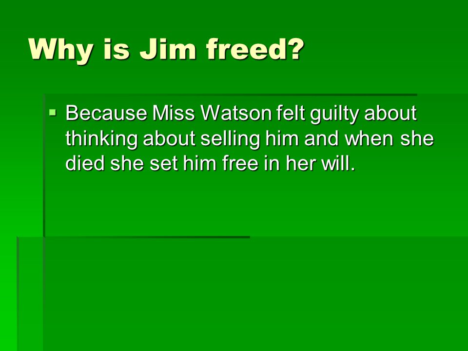 Why is Jim freed.