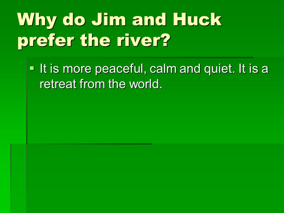 Why do Jim and Huck prefer the river