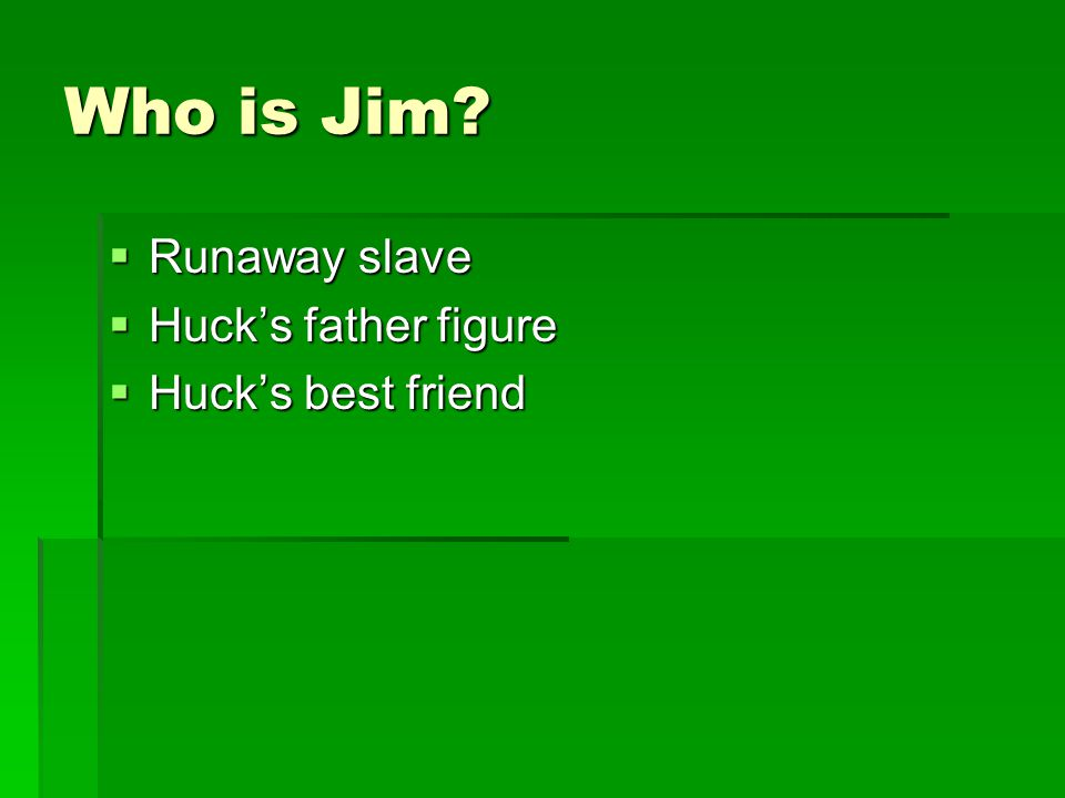 Who is Jim Runaway slave Huck's father figure Huck's best friend