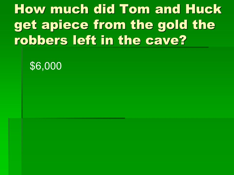 How much did Tom and Huck get apiece from the gold the robbers left in the cave