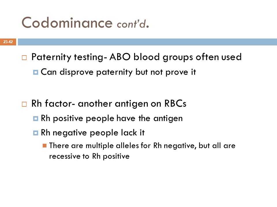 Codominance cont'd. Paternity testing- ABO blood groups often used