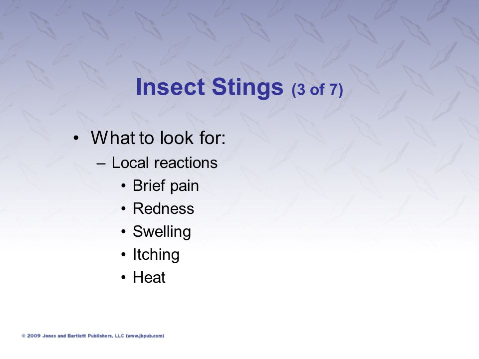 Insect Stings (3 of 7) What to look for: Local reactions Brief pain