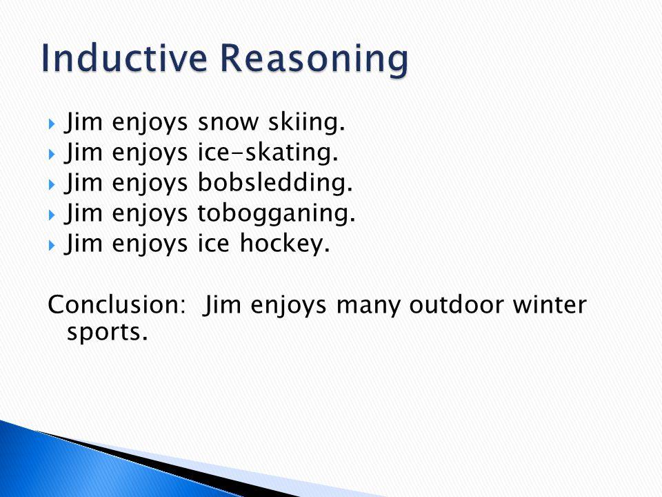 Inductive Reasoning Jim enjoys snow skiing. Jim enjoys ice-skating.