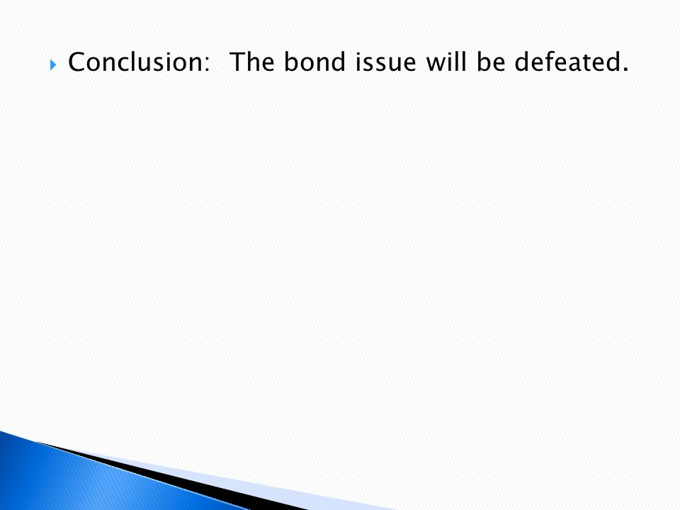 Conclusion: The bond issue will be defeated.