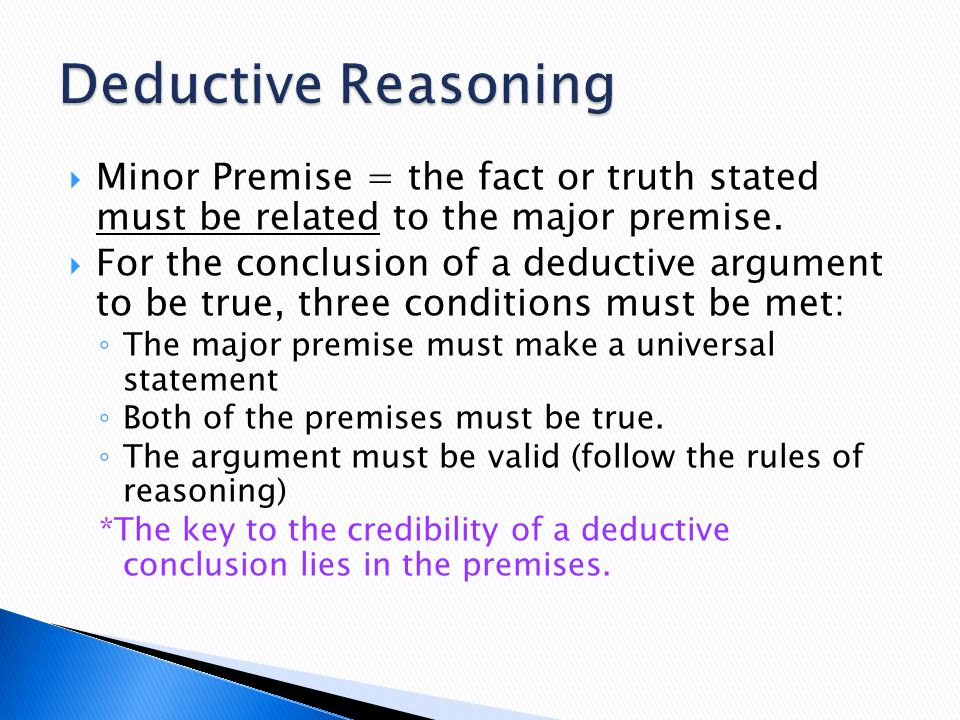 Deductive Reasoning Minor Premise = the fact or truth stated must be related to the major premise.