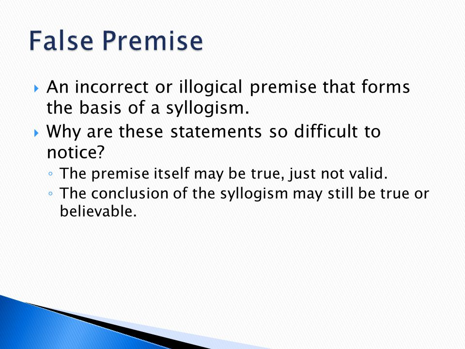 False Premise An incorrect or illogical premise that forms the basis of a syllogism. Why are these statements so difficult to notice