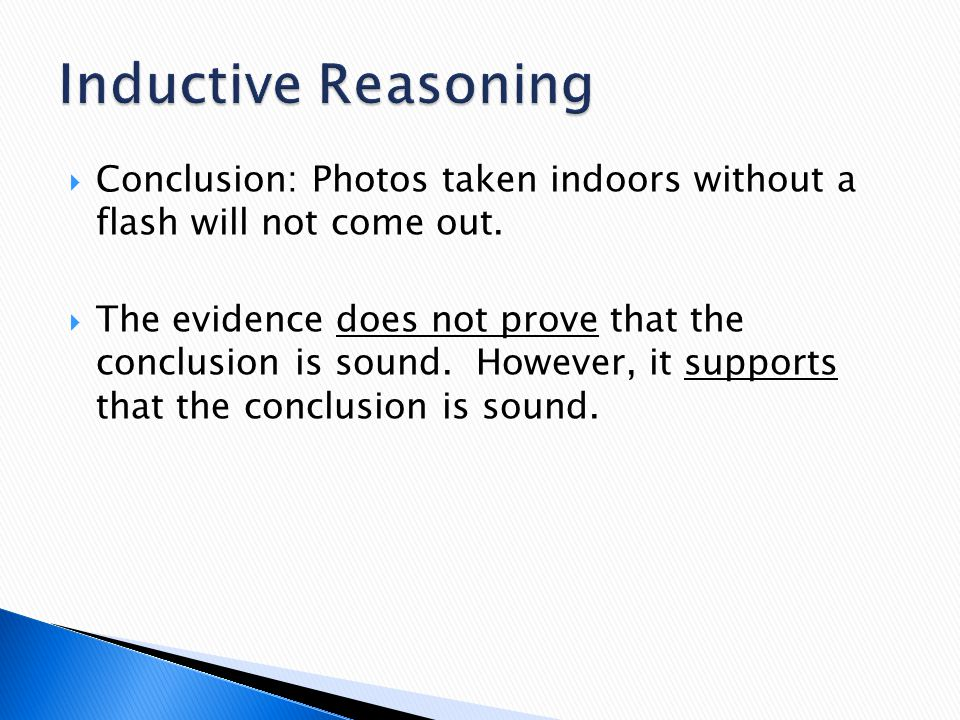 Inductive Reasoning Conclusion: Photos taken indoors without a flash will not come out.