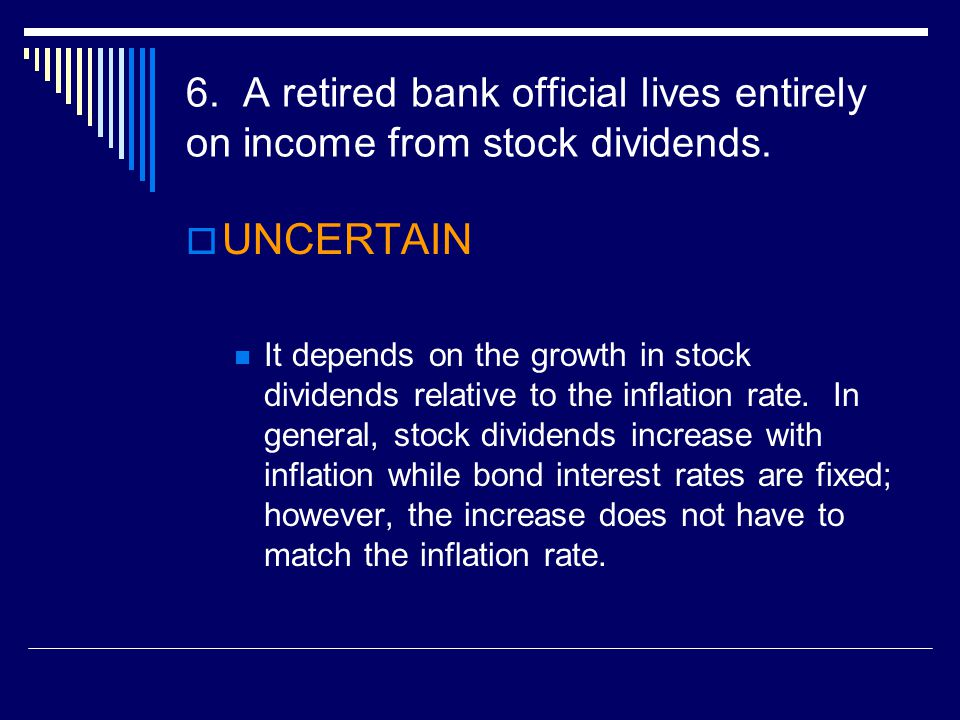 6. A retired bank official lives entirely on income from stock dividends.