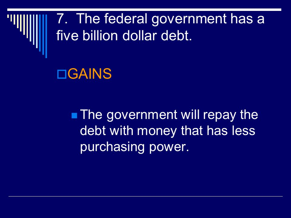 7. The federal government has a five billion dollar debt.