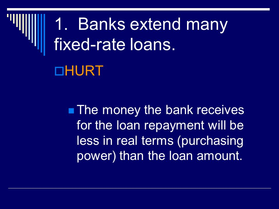 1. Banks extend many fixed-rate loans.