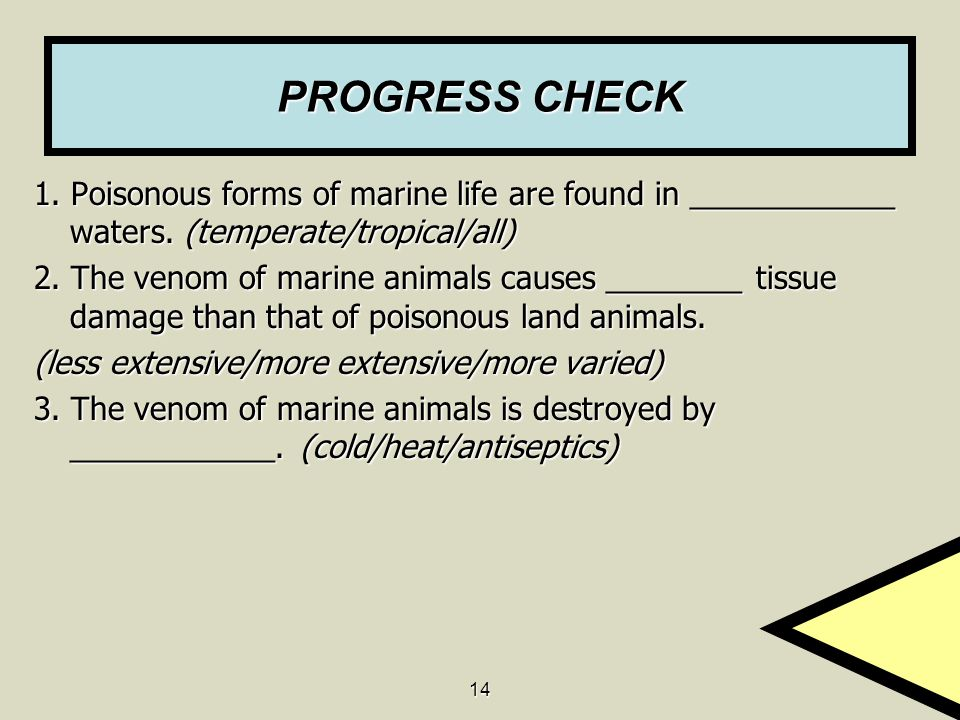 PROGRESS CHECK 1. Poisonous forms of marine life are found in ____________ waters. (temperate/tropical/all)
