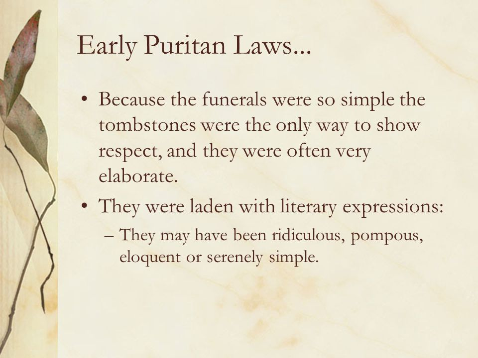 Early Puritan Laws... Because the funerals were so simple the tombstones were the only way to show respect, and they were often very elaborate.