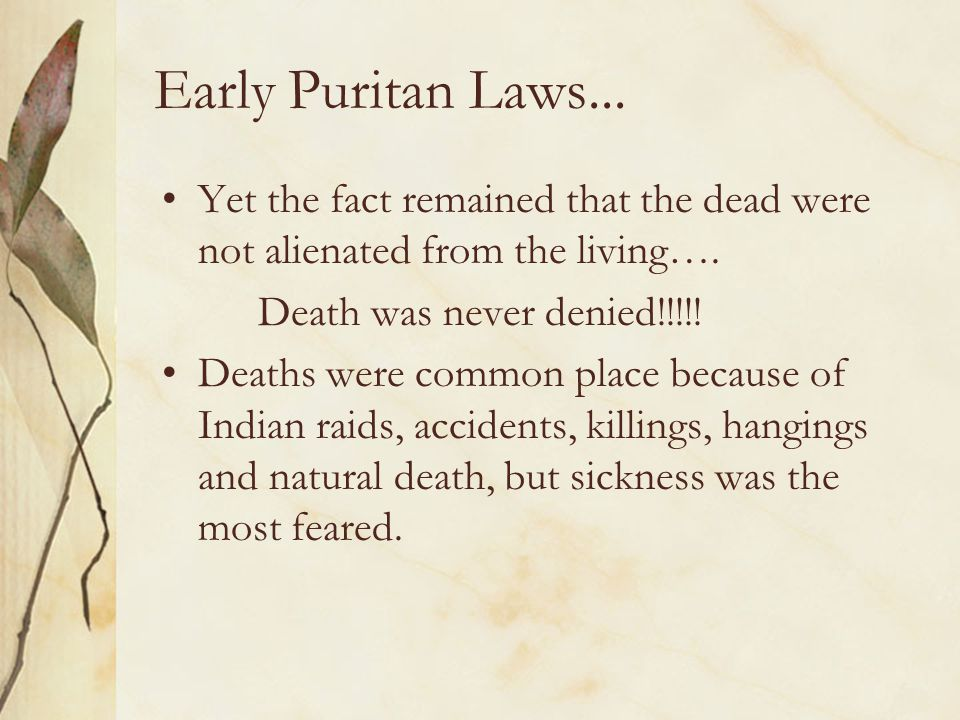 Early Puritan Laws... Yet the fact remained that the dead were not alienated from the living…. Death was never denied!!!!!
