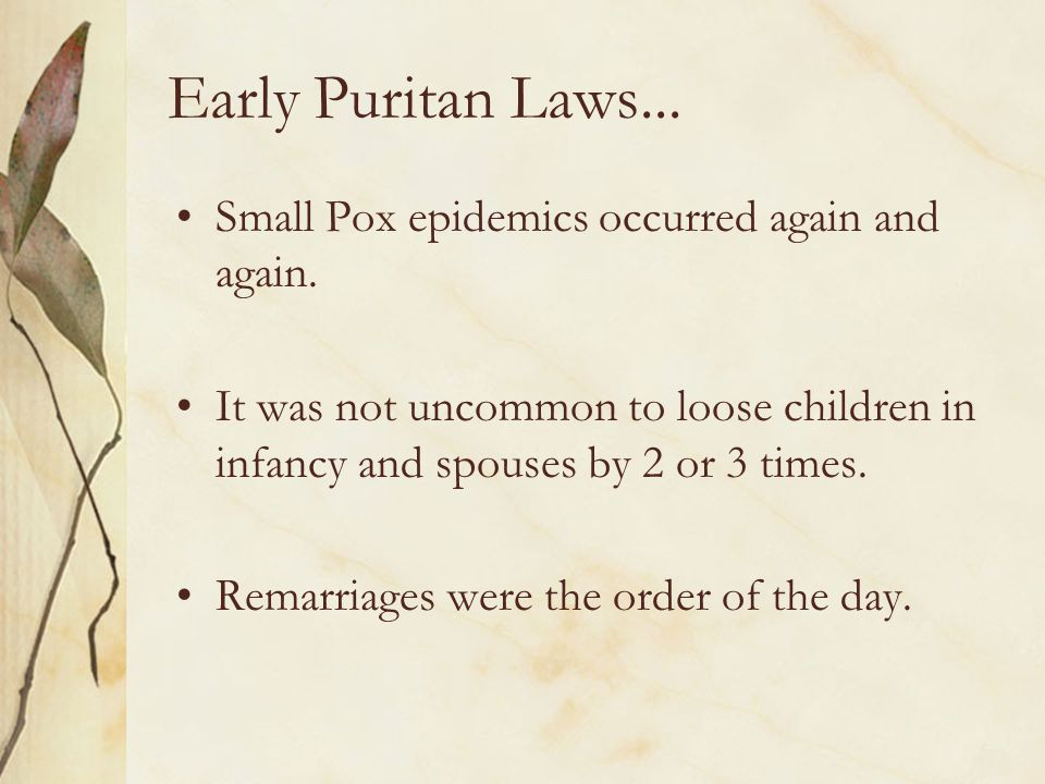 Early Puritan Laws... Small Pox epidemics occurred again and again.