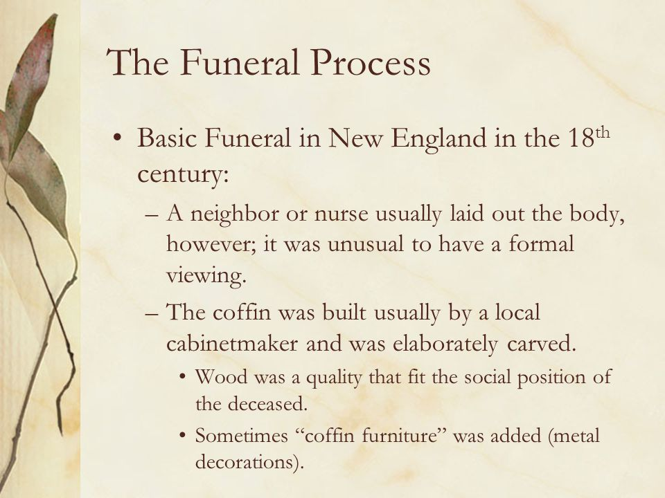 The Funeral Process Basic Funeral in New England in the 18th century: