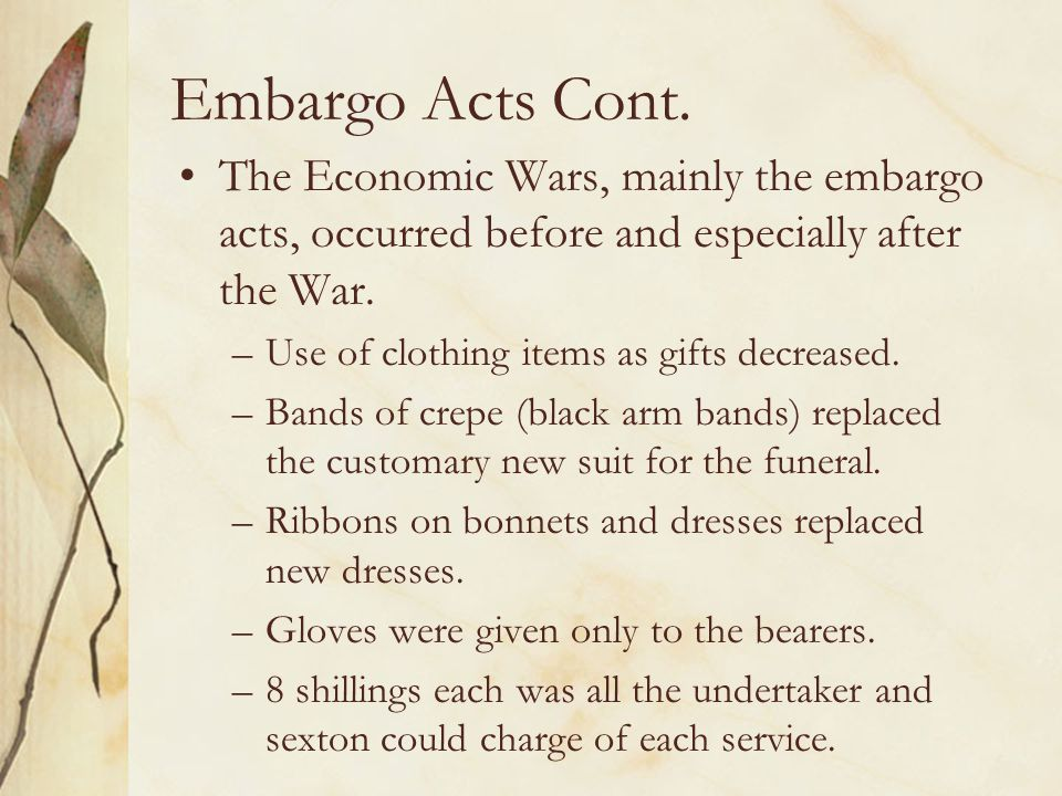 Embargo Acts Cont. The Economic Wars, mainly the embargo acts, occurred before and especially after the War.