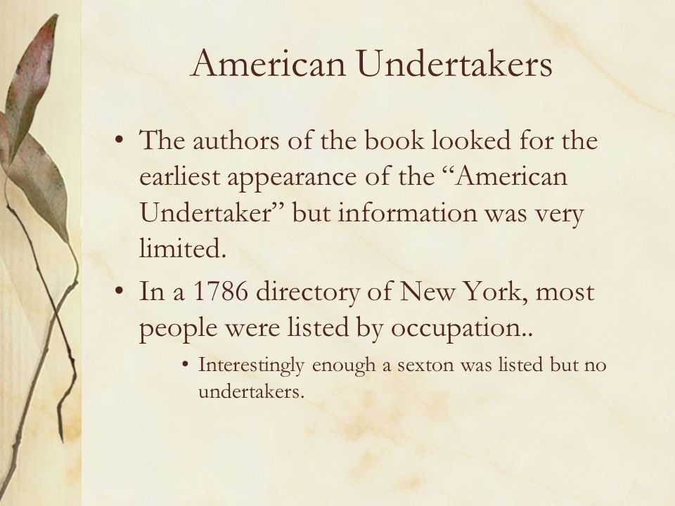 American Undertakers The authors of the book looked for the earliest appearance of the American Undertaker but information was very limited.