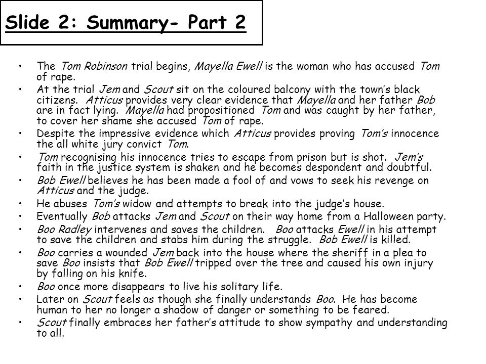 Slide 2: Summary- Part 2 The Tom Robinson trial begins, Mayella Ewell is the woman who has accused Tom of rape.