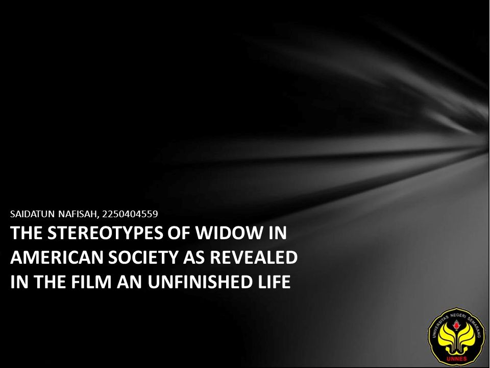 SAIDATUN NAFISAH, 2250404559 THE STEREOTYPES OF WIDOW IN AMERICAN SOCIETY AS REVEALED IN THE FILM AN UNFINISHED LIFE