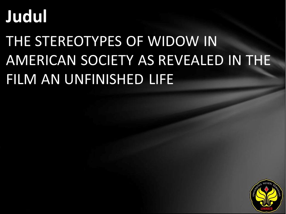 Judul THE STEREOTYPES OF WIDOW IN AMERICAN SOCIETY AS REVEALED IN THE FILM AN UNFINISHED LIFE