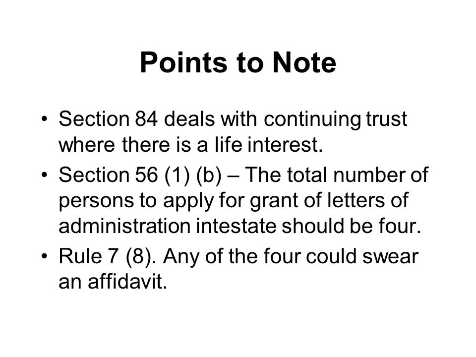 Points to Note Section 84 deals with continuing trust where there is a life interest.
