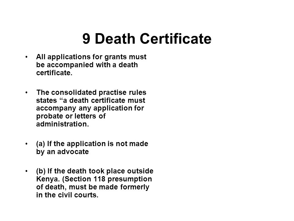 9 Death Certificate All applications for grants must be accompanied with a death certificate.