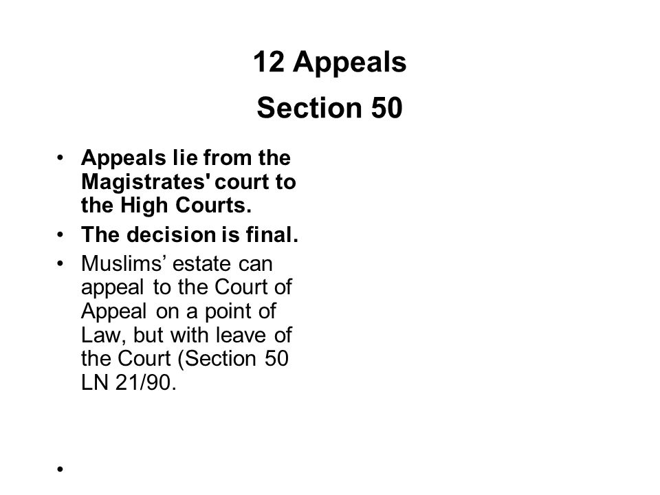 12 Appeals Section 50 Appeals lie from the Magistrates court to the High Courts. The decision is final.