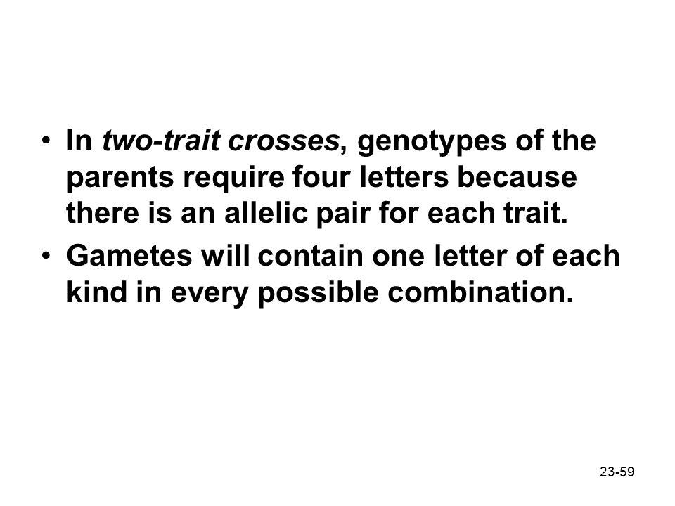 In two-trait crosses, genotypes of the parents require four letters because there is an allelic pair for each trait.