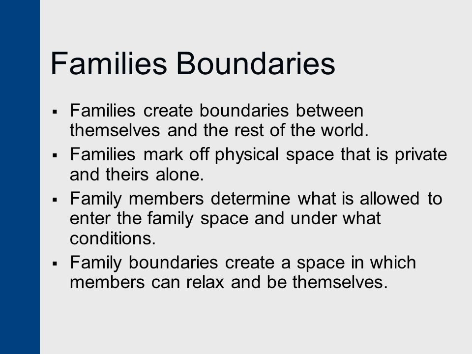 Families Boundaries Families create boundaries between themselves and the rest of the world.