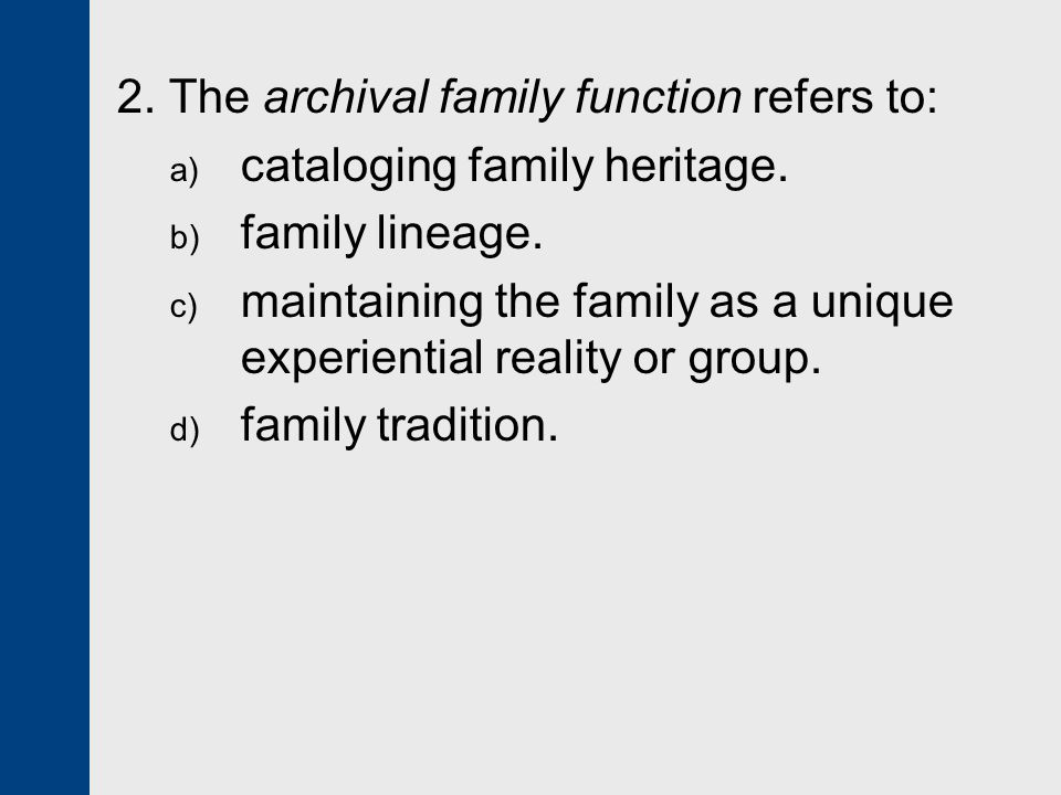 2. The archival family function refers to: